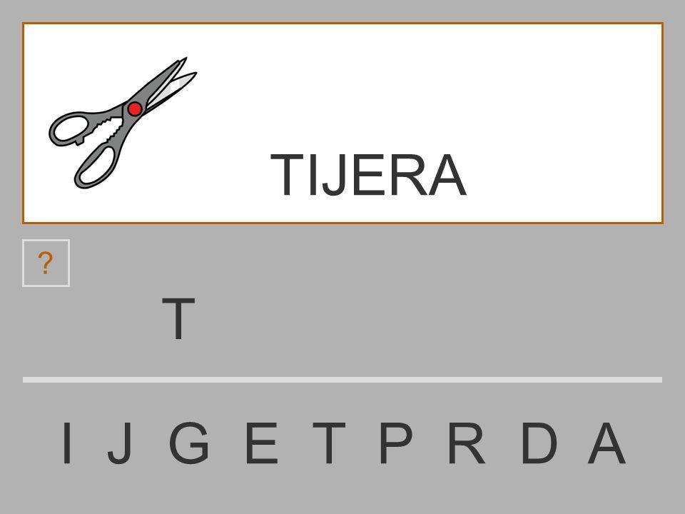 ......................... I J G E T P R D A TIJERA ? TIJERA
