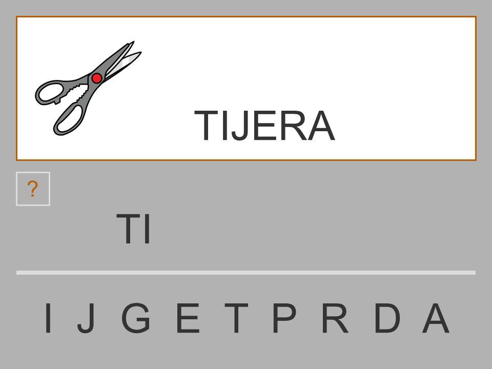 T I J G E T P R D A ? TIJERA