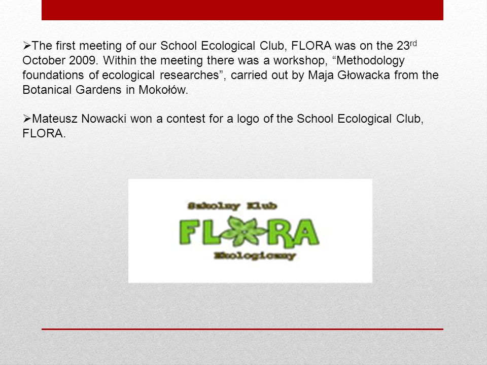 The first meeting of our School Ecological Club, FLORA was on the 23 rd October 2009.