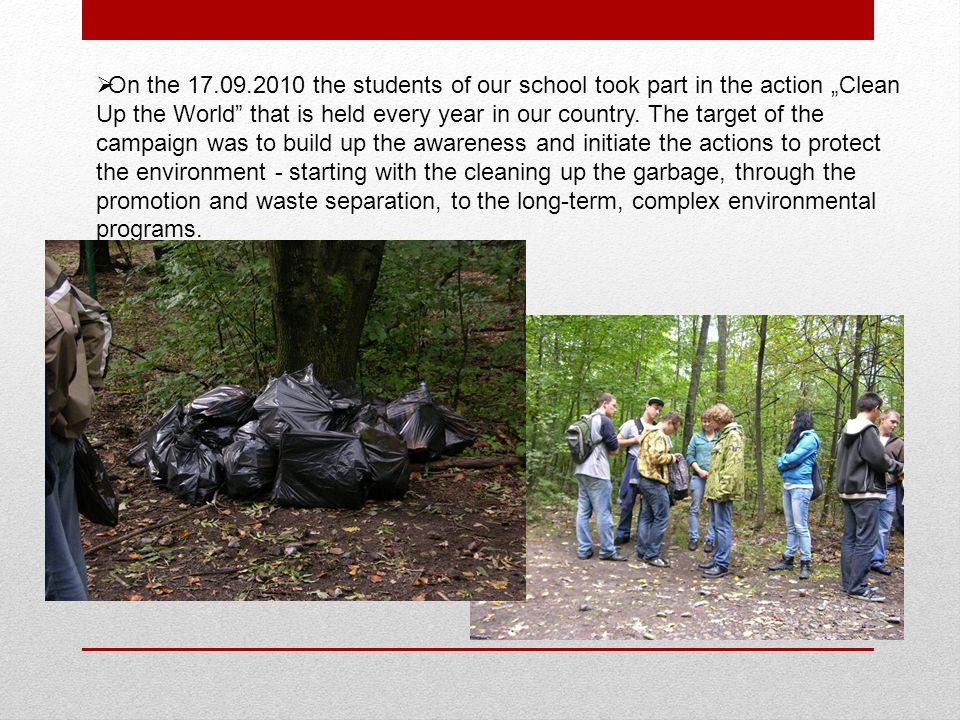 On the the students of our school took part in the action Clean Up the World that is held every year in our country.