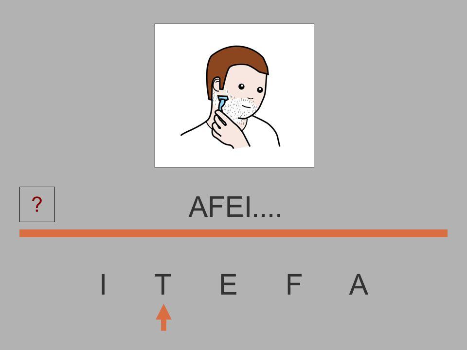I T E F A AFE..... ?