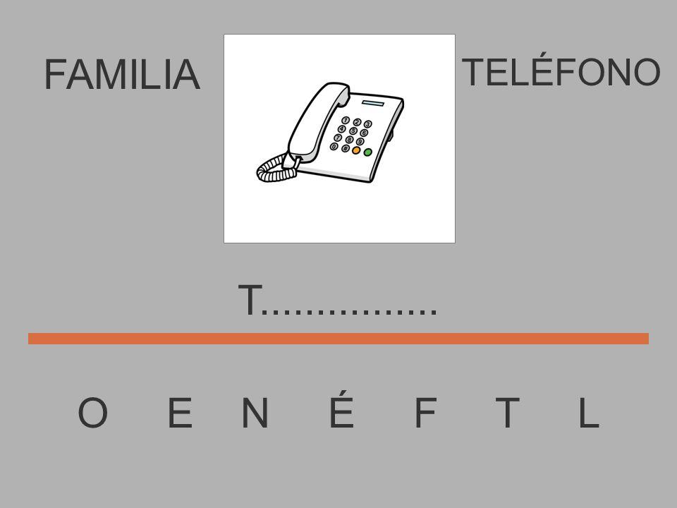 FAMILIA O E N É F T L TELÉFONO...................