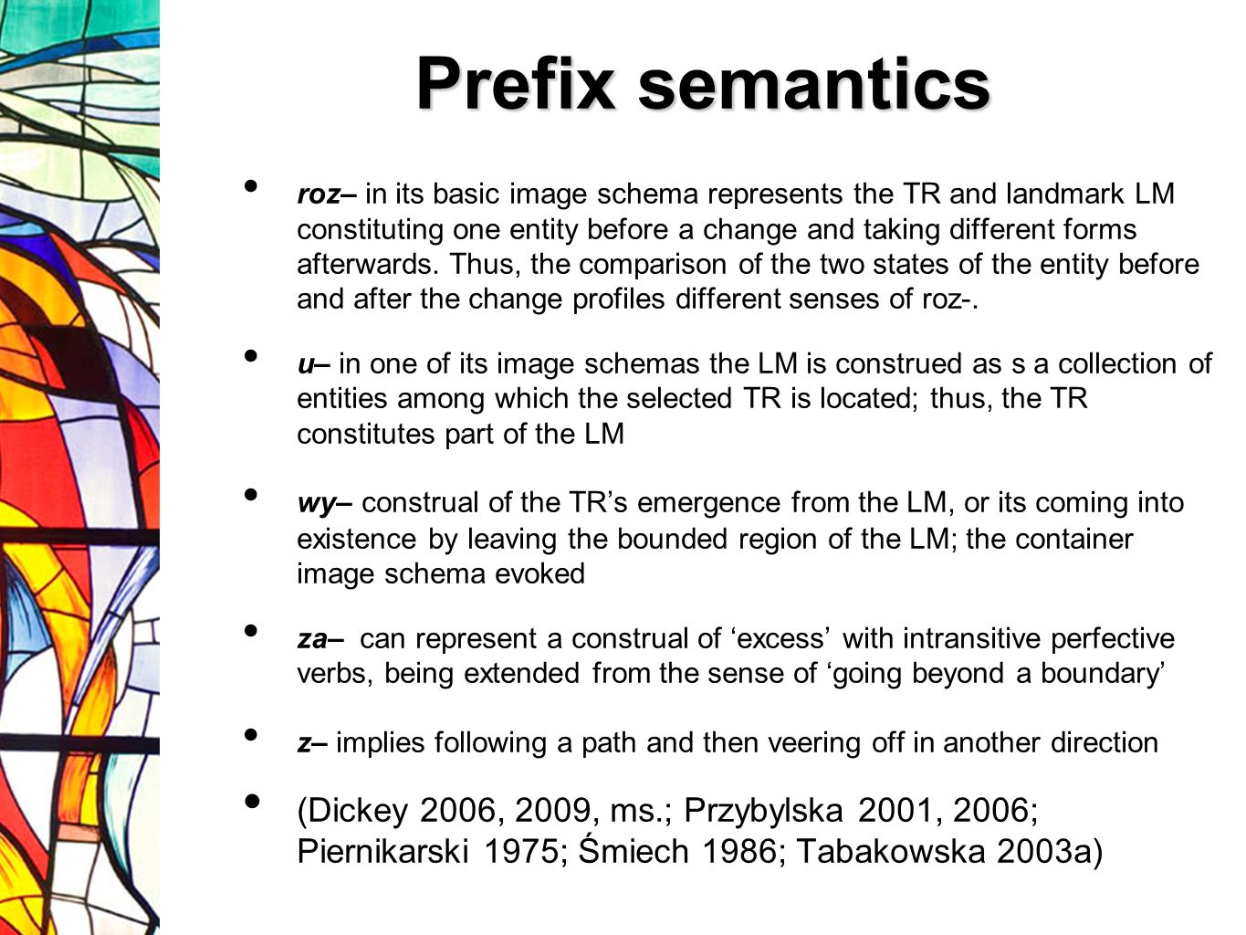 Prefix semantics roz– in its basic image schema represents the TR and landmark LM constituting one entity before a change and taking different forms afterwards.