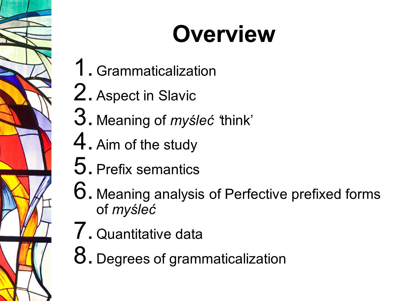 Aim of the study 1)which prefixes combined with myśleć are most grammaticalized and which are not.