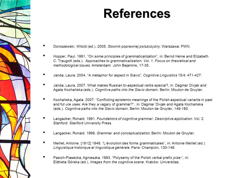 References Doroszewski, Witold (ed.). 2005. Słownik poprawnej polszczyzny. Warszawa: PWN. Hopper, Paul. 1991. On some principles of grammaticalization