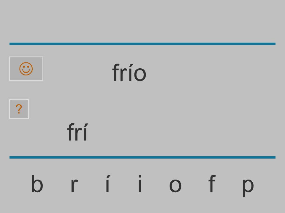 fr b r í i o f p ? frío