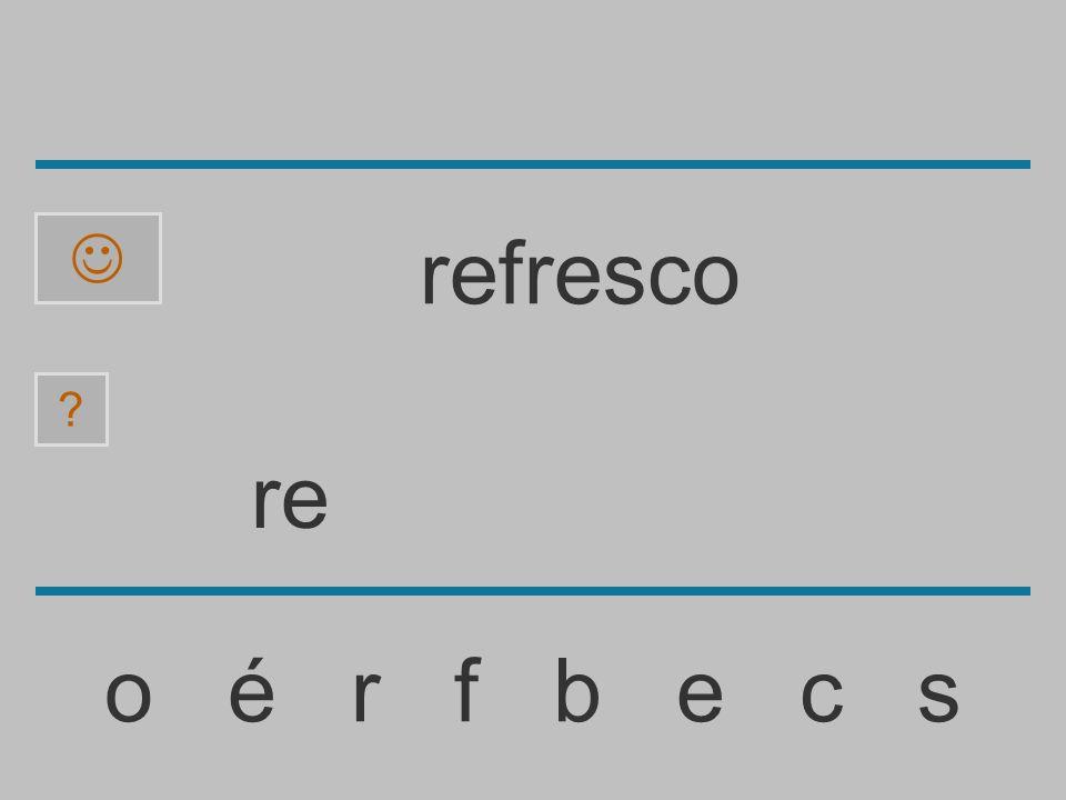 r o é r f b e c s refresco