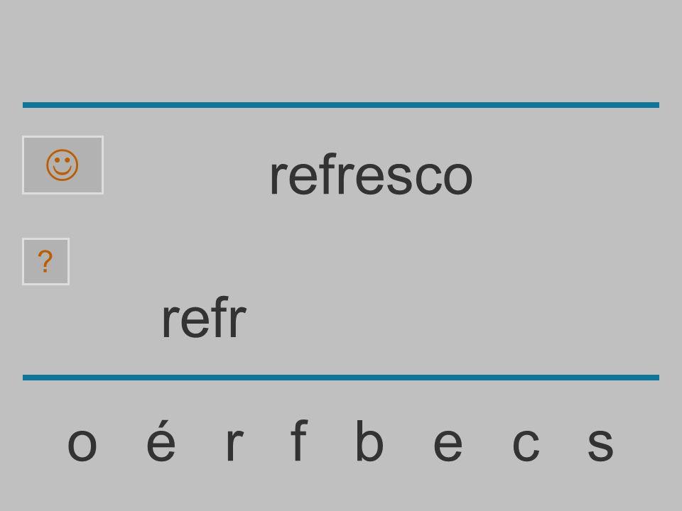 ref o é r f b e c s ? refresco