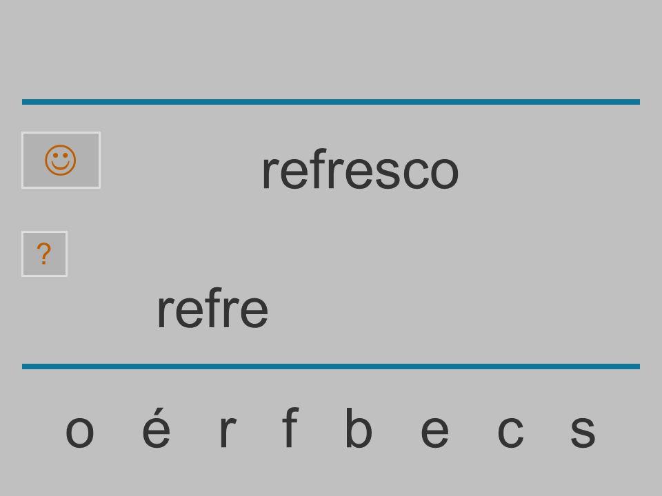 refr o é r f b e c s ? refresco