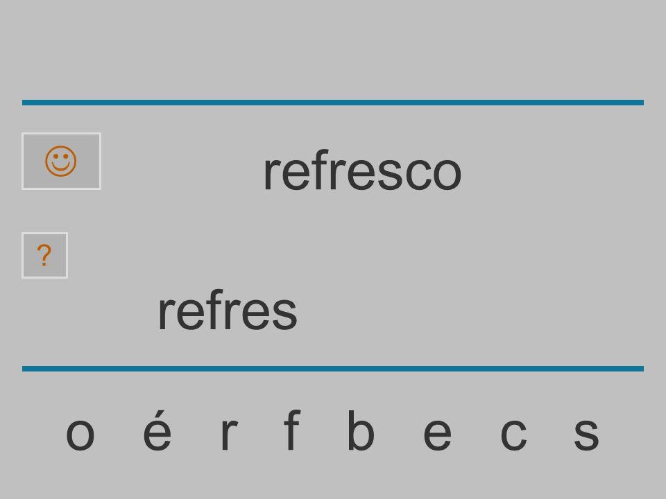 refre o é r f b e c s refresco
