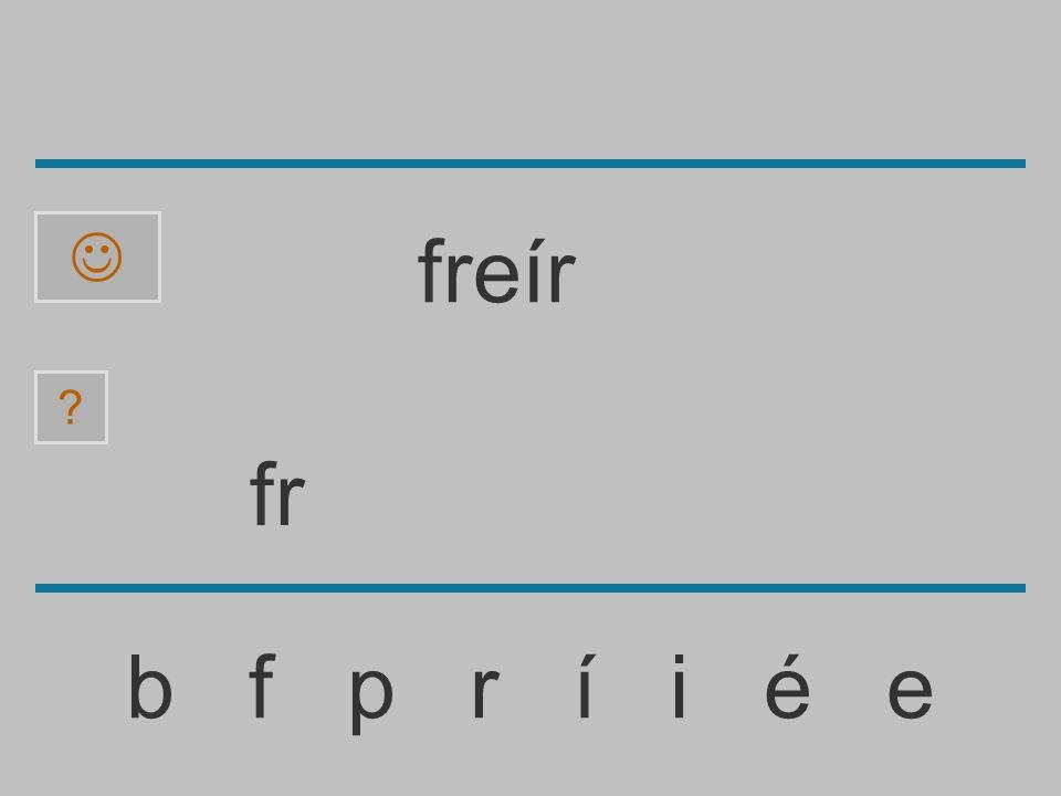 f b f p r í i é e ? freír