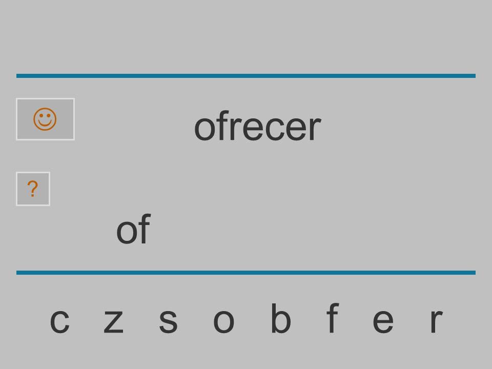 o c z s o b f e r ? ofrecer