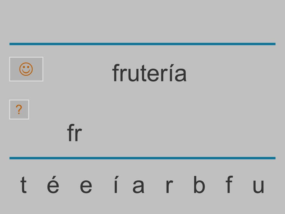 f t é e í a r b f u frutería