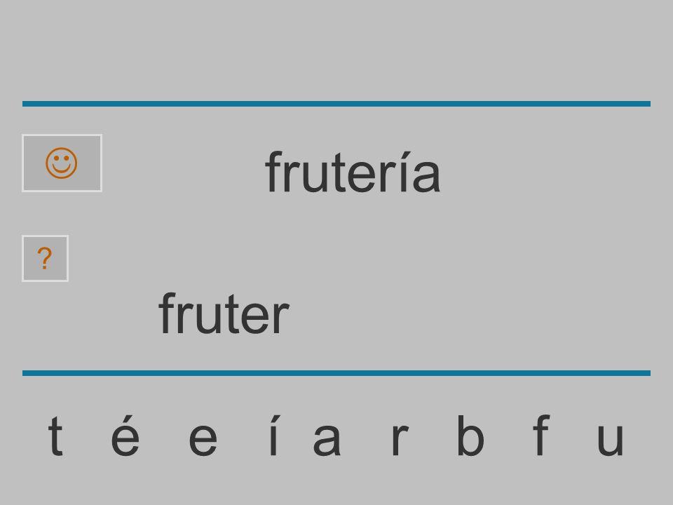 frute t é e í a r b f u frutería
