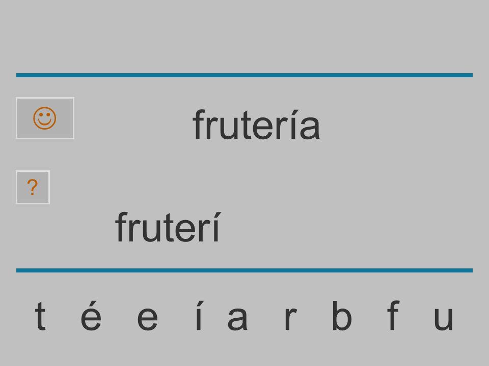 fruter t é e í a r b f u frutería