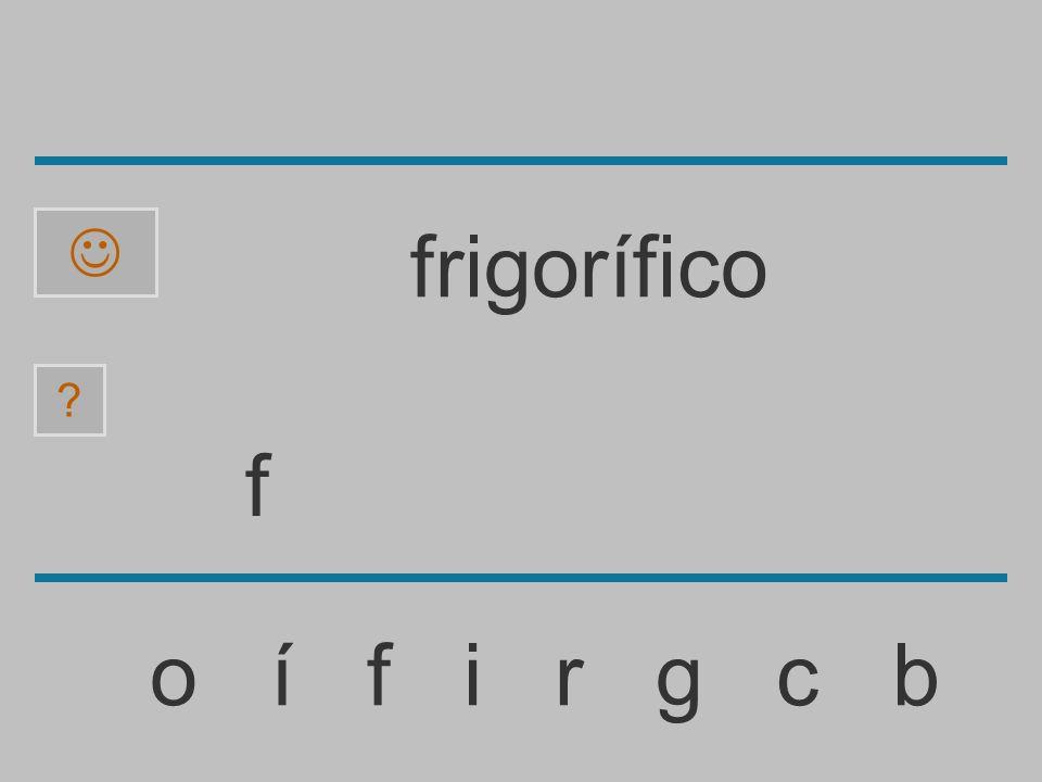 ......................... o í f i r g c b ? frigorífico