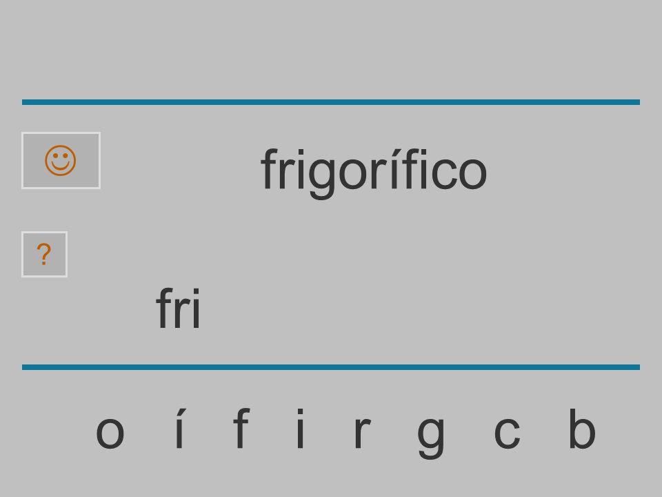 fr o í f i r g c b ? frigorífico