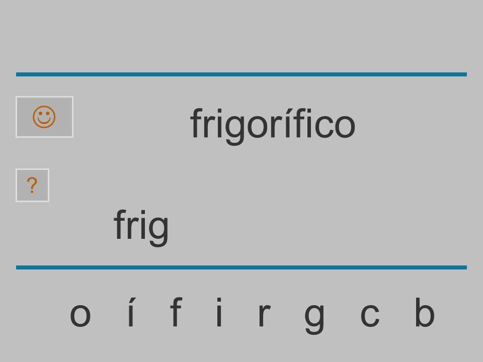fri o í f i r g c b ? frigorífico