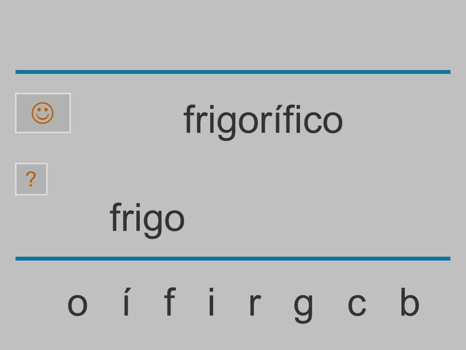 frig o í f i r g c b frigorífico