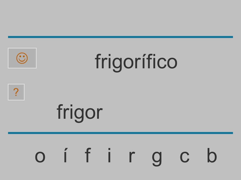 frigo o í f i r g c b ? frigorífico