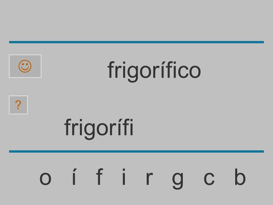frigoríf o í f i r g c b ? frigorífico