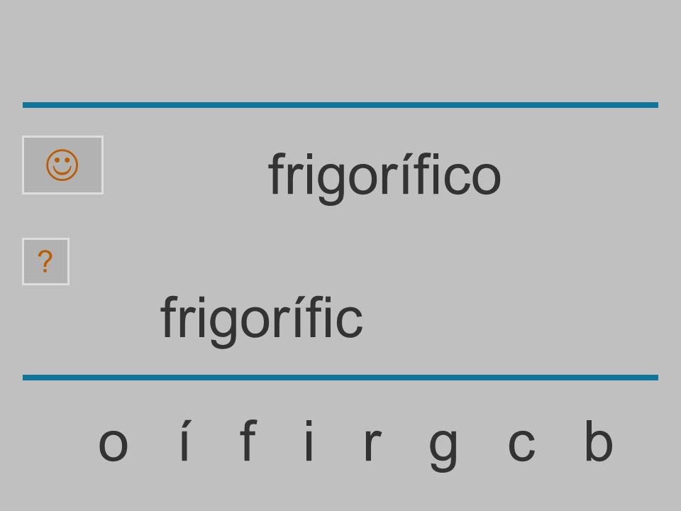 frigorífi o í f i r g c b ? frigorífico