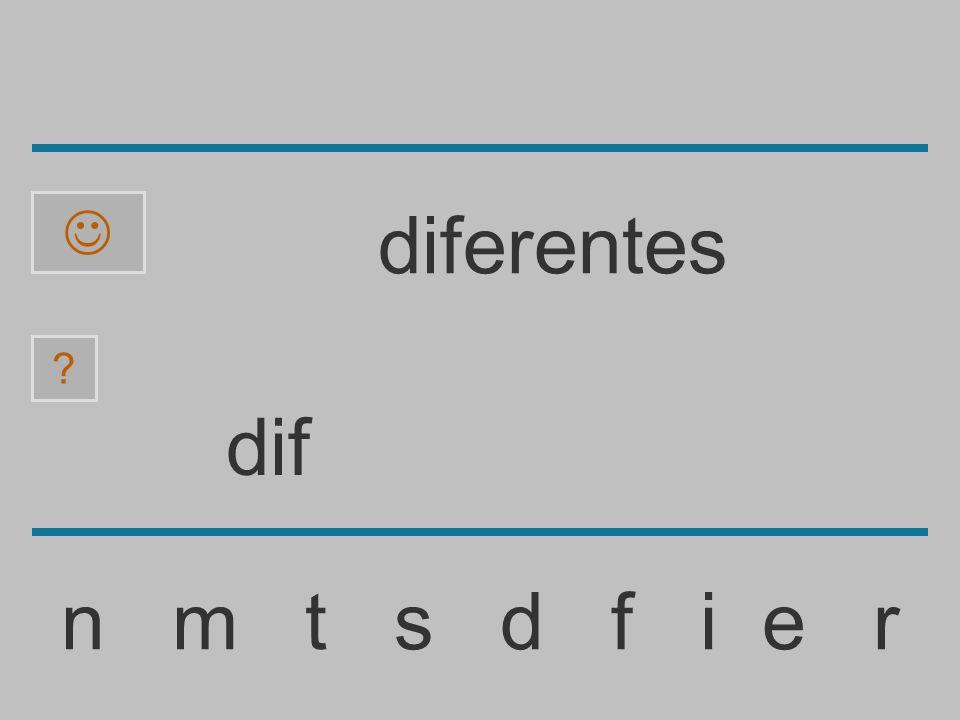 di n m t s d f i e r ? diferentes