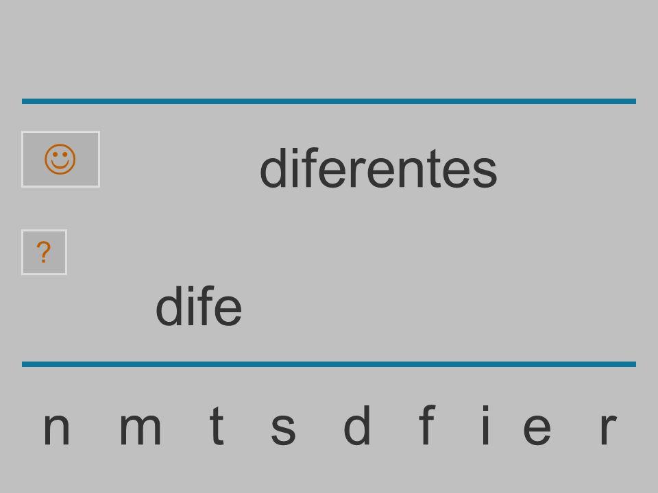 dif n m t s d f i e r ? diferentes