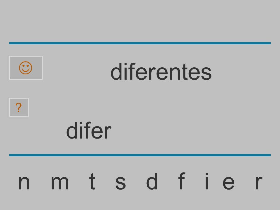 dife n m t s d f i e r ? diferentes
