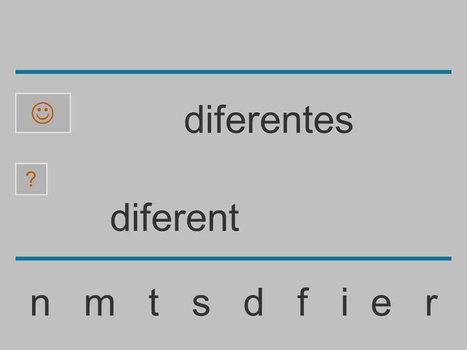 diferen n m t s d f i e r ? diferentes