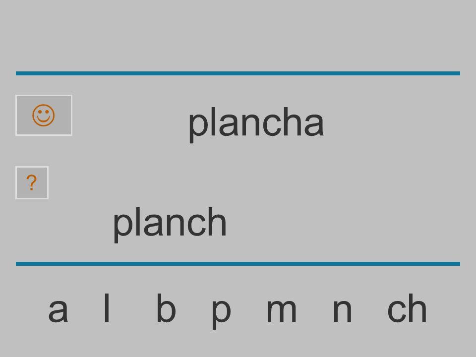 plan a l b p m n ch ? plancha
