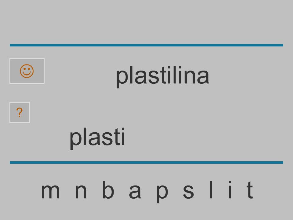 plast m n b a p s l i t ? plastilina