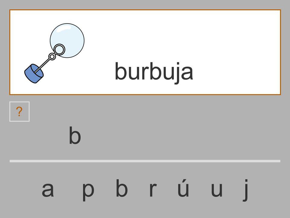 ......................... a p b r ú u j burbuja