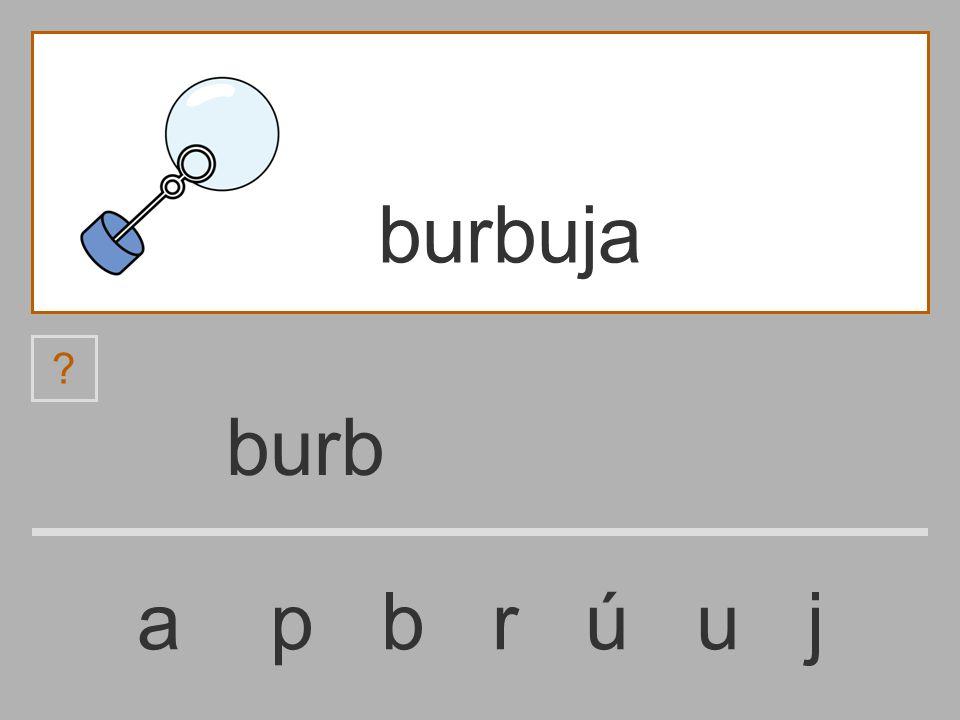 bur a p b r ú u j burbuja