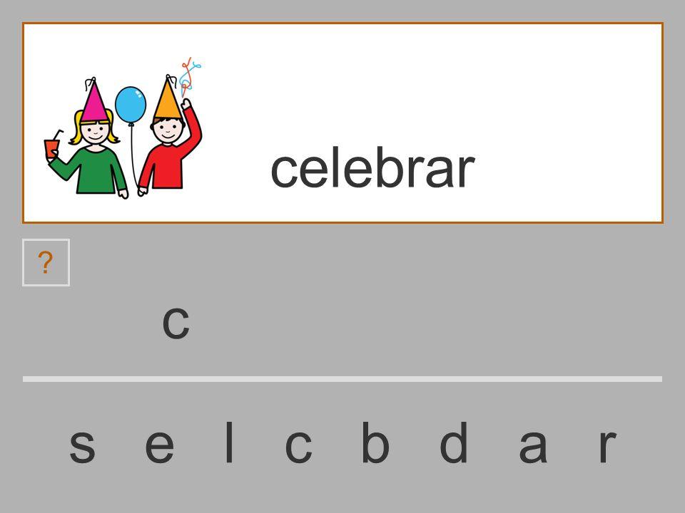 ......................... s e l c b d a r celebrar