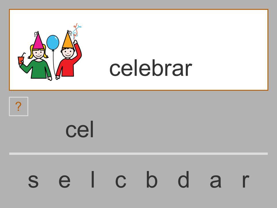 ce s e l c b d a r celebrar