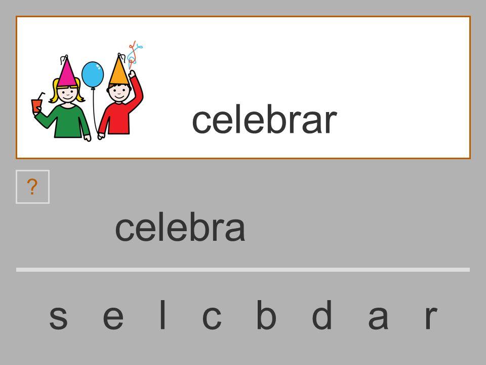 celebr s e l c b d a r celebrar