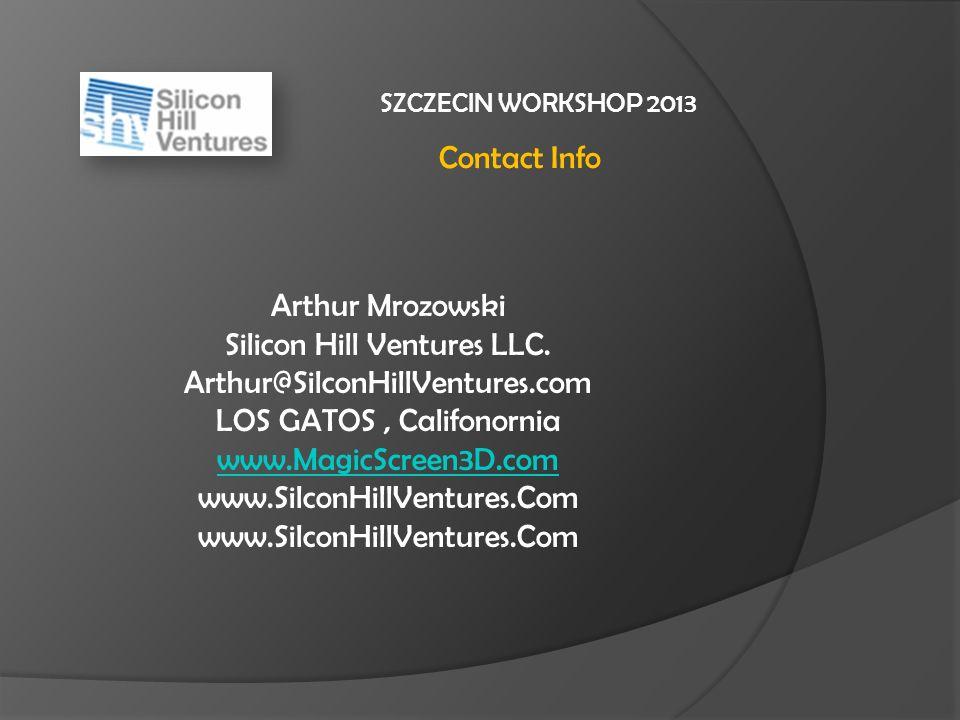 SZCZECIN WORKSHOP 2013 Contact Info Arthur Mrozowski Silicon Hill Ventures LLC.