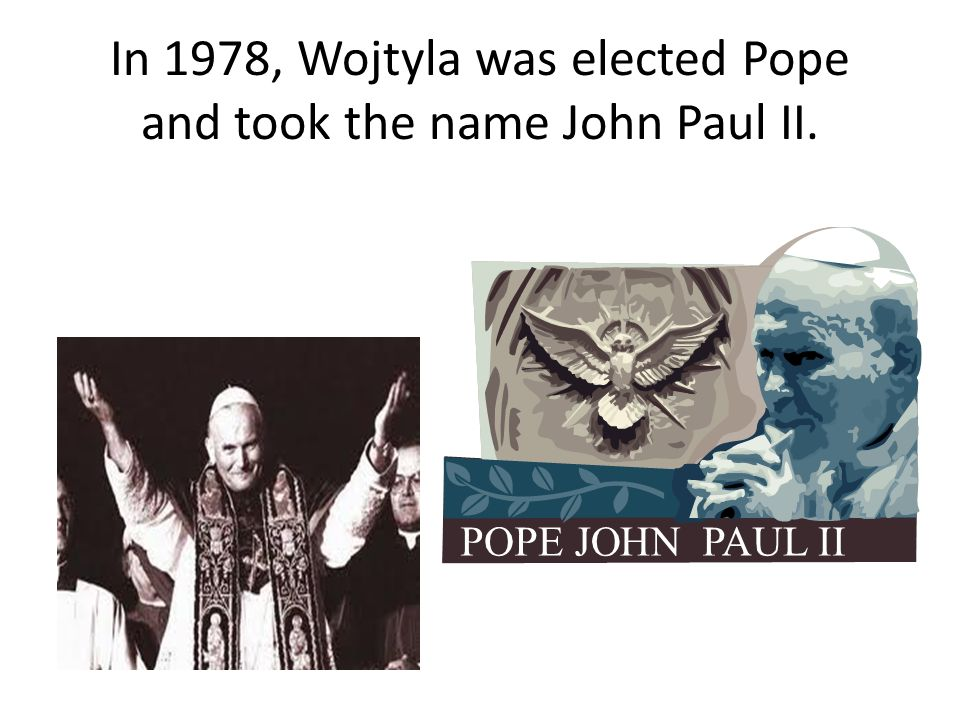 In 1978, Wojtyla was elected Pope and took the name John Paul II.