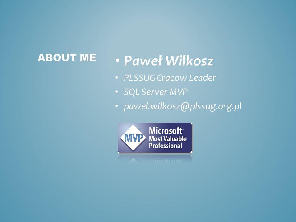Paweł Wilkosz PLSSUG Cracow Leader SQL Server MVP pawel.wilkosz@plssug.org.pl ABOUT ME