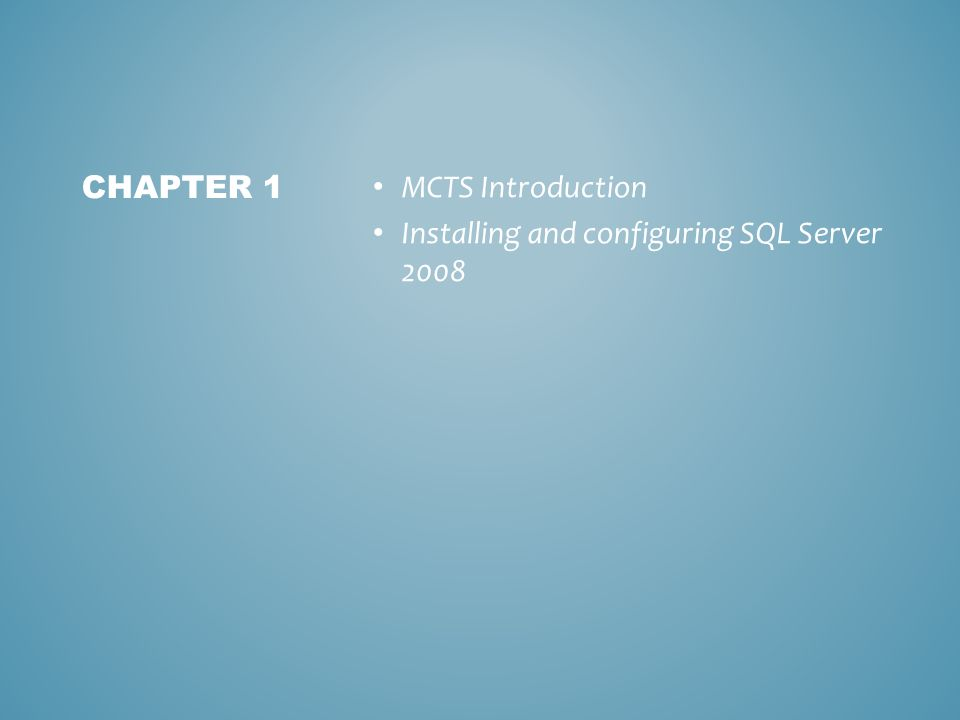 MCTS Introduction Installing and configuring SQL Server 2008 CHAPTER 1