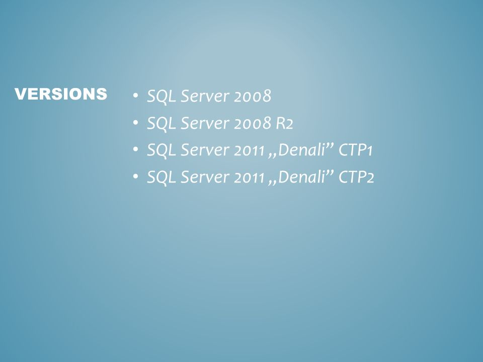 SQL Server 2008 SQL Server 2008 R2 SQL Server 2011 Denali CTP1 SQL Server 2011 Denali CTP2 VERSIONS