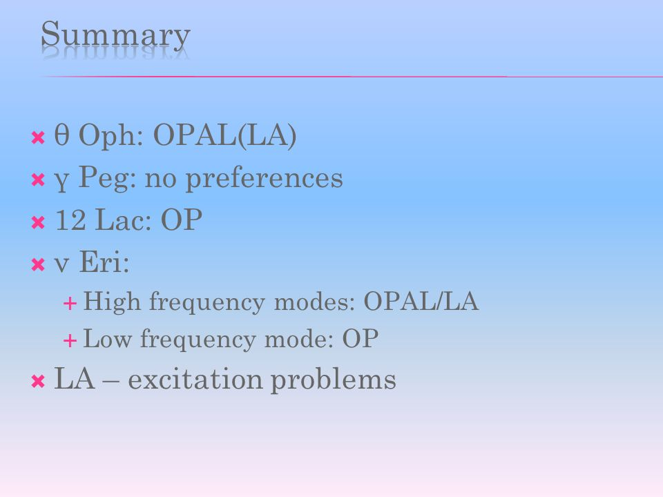 θ Oph: OPAL(LA) γ Peg: no preferences 12 Lac: OP ν Eri: High frequency modes: OPAL/LA Low frequency mode: OP LA – excitation problems