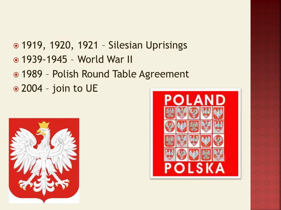 1919, 1920, 1921 – Silesian Uprisings 1939-1945 – World War II 1989 – Polish Round Table Agreement 2004 – join to UE