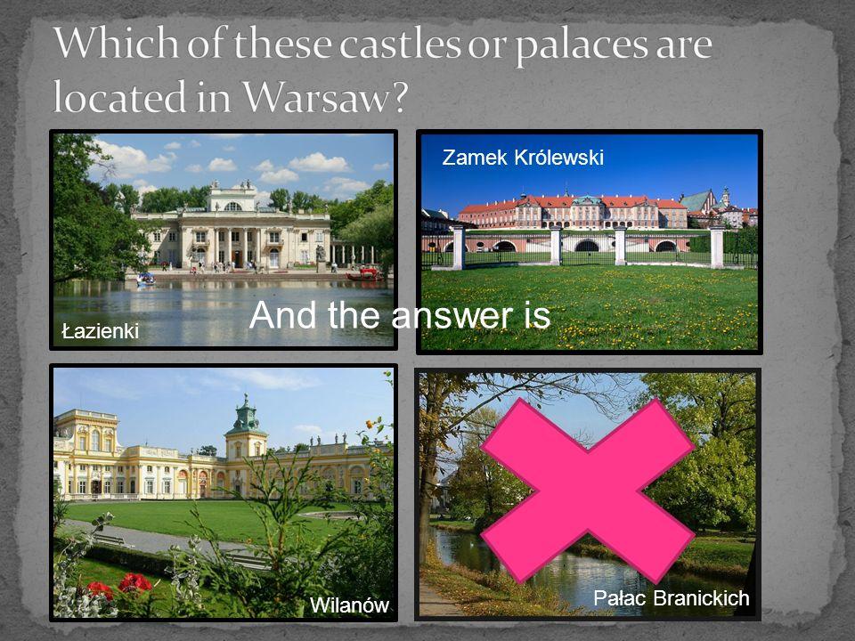 Łazienki Zamek Królewski Wilanów Pałac Branickich And the answer is