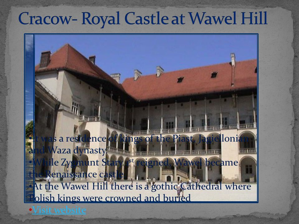 It was a residence of kings of the Piast, Jagiellonian and Waza dynasty.