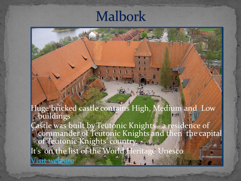 Huge bricked castle contains High, Medium and Low buildings Castle was built by Teutonic Knights - a residence of commander of Teutonic Knights and then the capital of Teutonic Knights country.