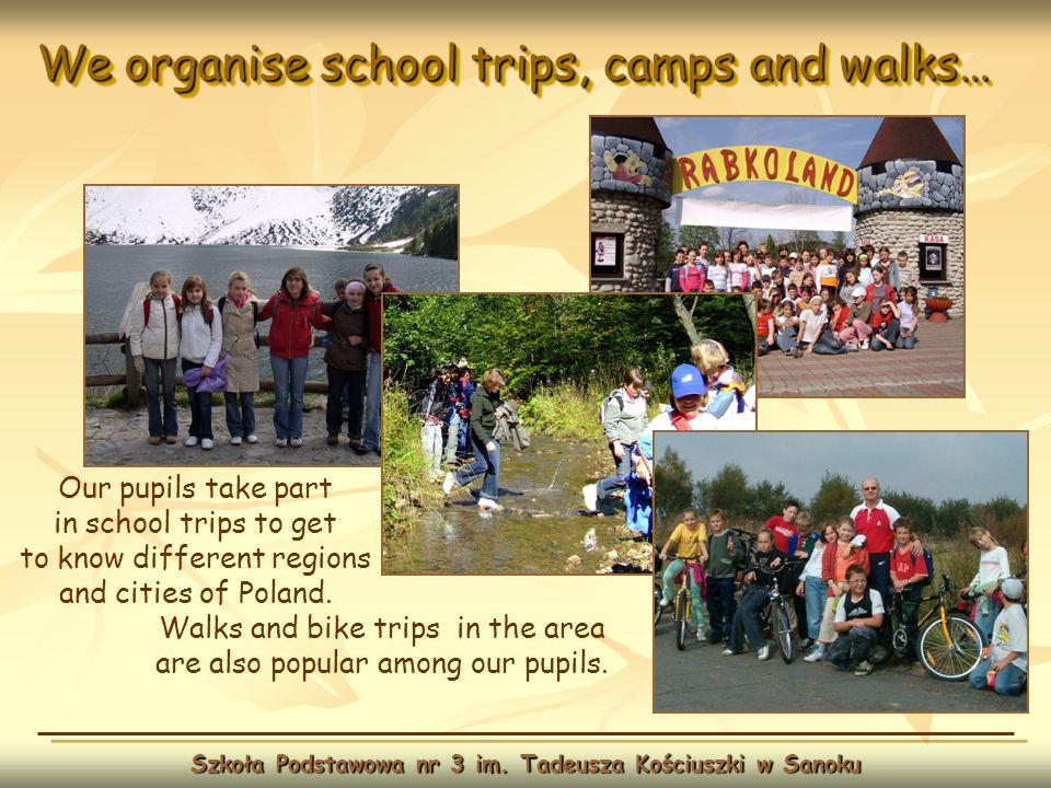 We organise school trips, camps and walks… Szkoła Podstawowa nr 3 im. Tadeusza Kościuszki w Sanoku Our pupils take part in school trips to get to know