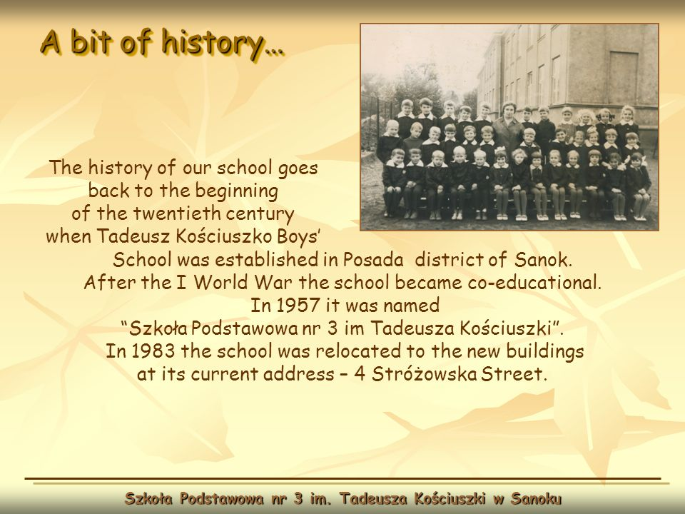 A bit of history… Szkoła Podstawowa nr 3 im. Tadeusza Kościuszki w Sanoku School was established in Posada district of Sanok. After the I World War th