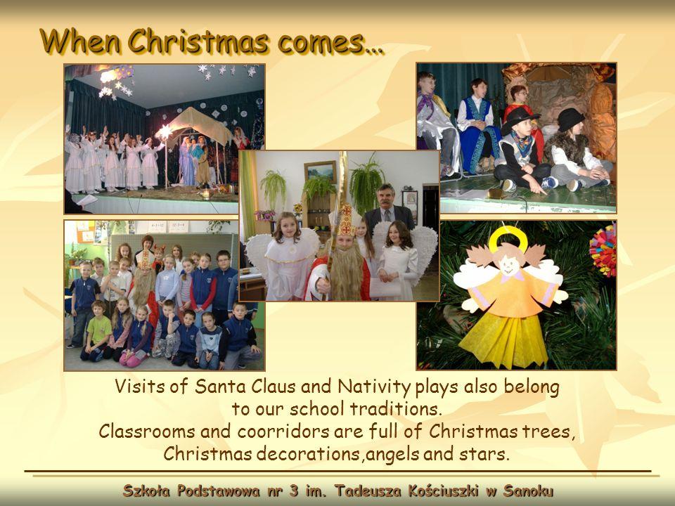 When Christmas comes… Szkoła Podstawowa nr 3 im. Tadeusza Kościuszki w Sanoku Visits of Santa Claus and Nativity plays also belong to our school tradi